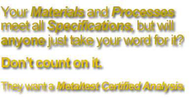 You need a Metaltest Certified Analysis